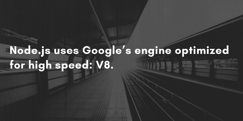 Why Use NodeJS with React? Because Node.js Uses Google's engine optimized for high speed